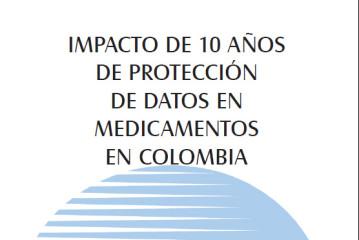 IMPACTO DE 10 AÑOS DE PROTECCIÓN DE DATOS EN MEDICAMENTOS EN COLOMBIA