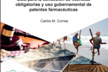 Guía para la concesión de licencias obligatorias y uso gubernamental de patentes farmacéuticas (de Carlos Correa)